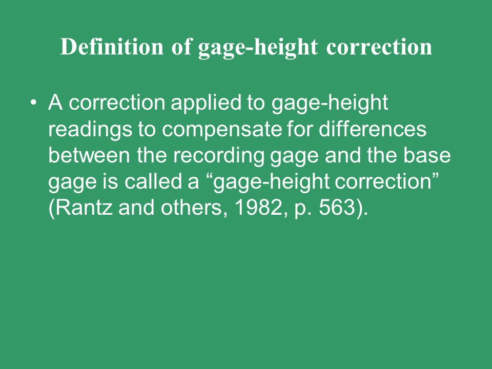 Characteristics and types of gage-height corrections Corrections need not be applied unless 0.02 ft or more Types of corrections – instrument drift pen corrections on A-35 charts purging corrections float sinking any time that instr.
