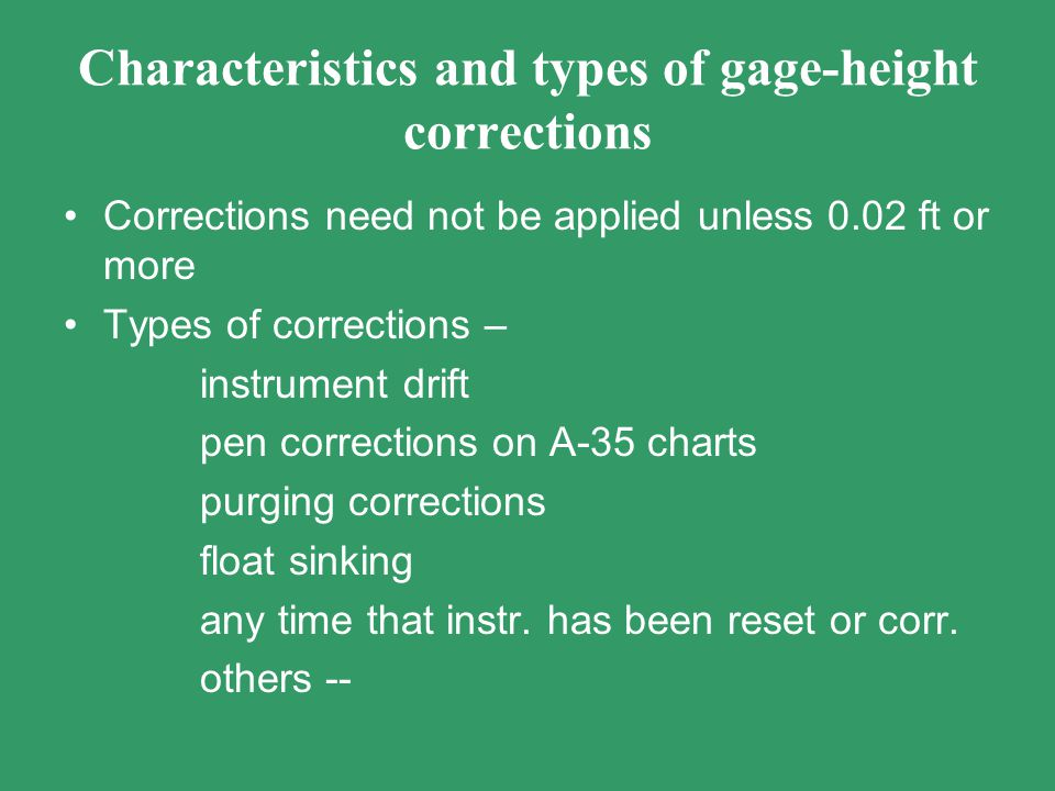 Characteristics and types of gage-height corrections Corrections need not be applied unless 0.02 ft or more Types of corrections – instrument drift pe