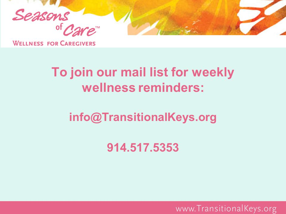 To join our mail list for weekly wellness reminders: info@TransitionalKeys.org 914.517.5353
