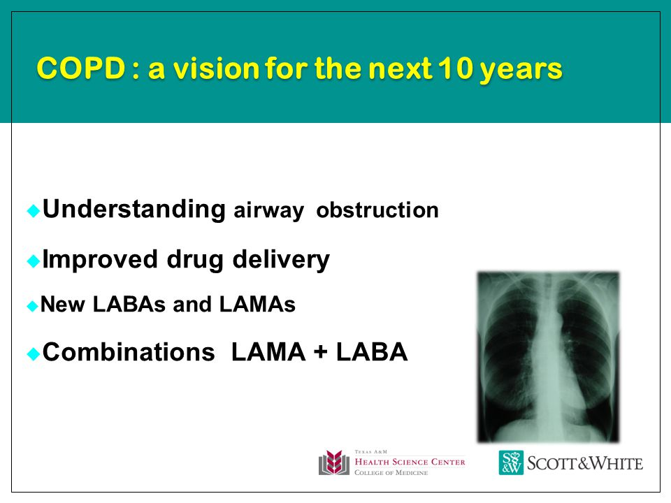 COPD : a vision for the next 10 years  Understanding airway obstruction  Improved drug delivery  New LABAs and LAMAs  Combinations LAMA + LABA