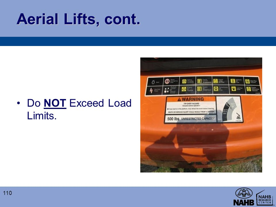 Aerial Lifts, cont. Do NOT Exceed Load Limits. 110