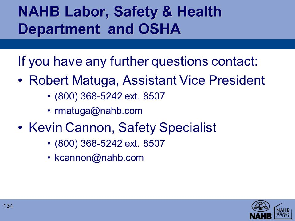 NAHB Labor, Safety & Health Department and OSHA If you have any further questions contact: Robert Matuga, Assistant Vice President (800) 368-5242 ext.
