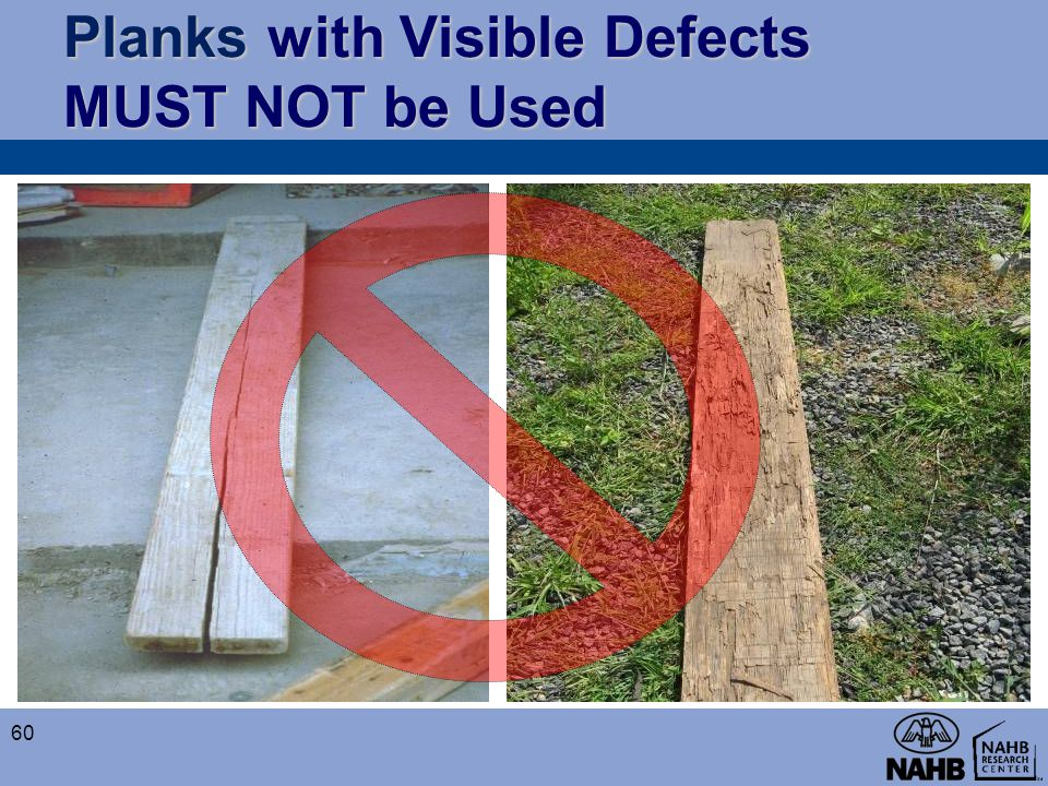 Planks with Visible Defects MUST NOT be Used 60
