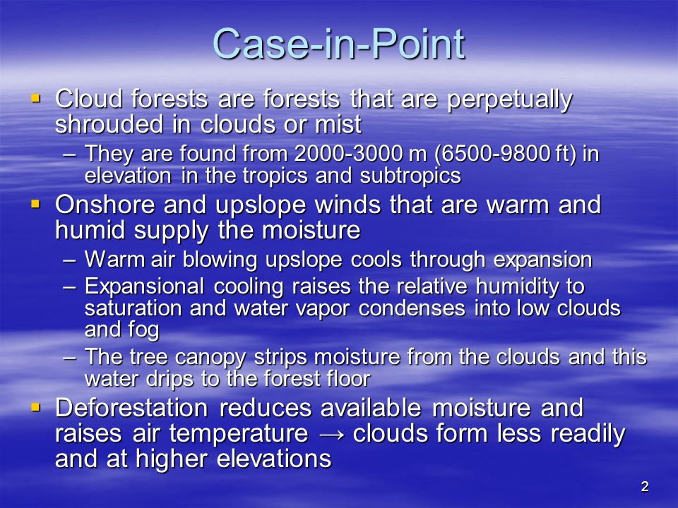 2 Case-in-Point  Cloud forests are forests that are perpetually shrouded in clouds or mist –They are found from 2000-3000 m (6500-9800 ft) in elevati