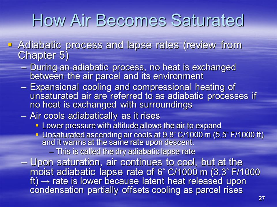 27 How Air Becomes Saturated  Adiabatic process and lapse rates (review from Chapter 5) –During an adiabatic process, no heat is exchanged between th