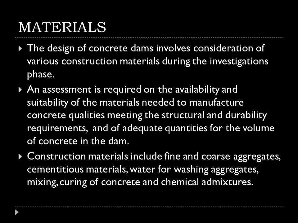 MATERIALS  The design of concrete dams involves consideration of various construction materials during the investigations phase.  An assessment is r
