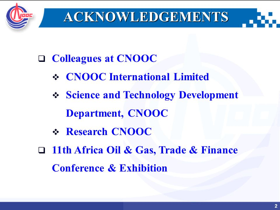 2 ACKNOWLEDGEMENTS   Colleagues at CNOOC   CNOOC International Limited   Science and Technology Development Department, CNOOC   Research CNOOC   11th Africa Oil & Gas, Trade & Finance Conference & Exhibition