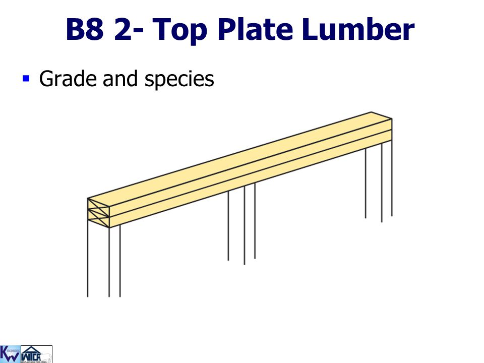 109 B8 2- Top Plate Lumber  Grade and species