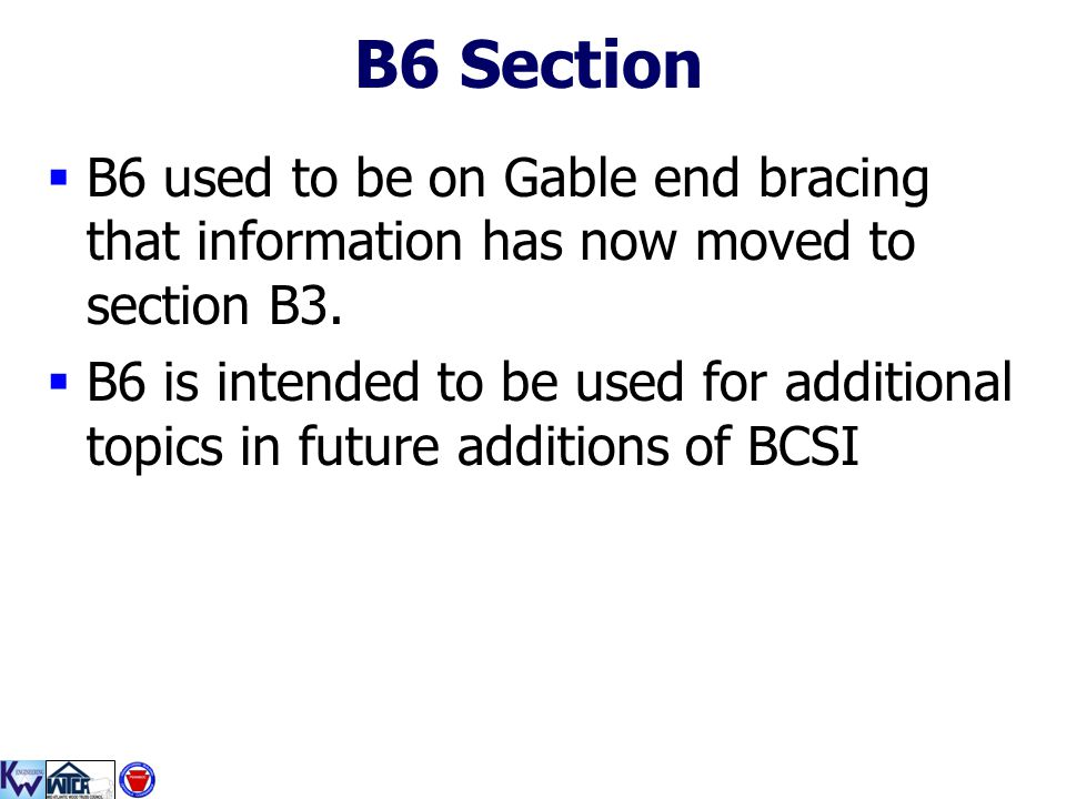B6 Section  B6 used to be on Gable end bracing that information has now moved to section B3.  B6 is intended to be used for additional topics in fut
