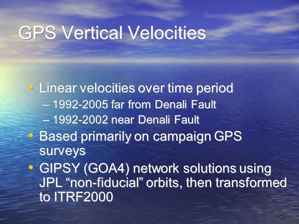 GPS Vertical Velocities Linear velocities over time period –1992-2005 far from Denali Fault –1992-2002 near Denali Fault Based primarily on campaign G