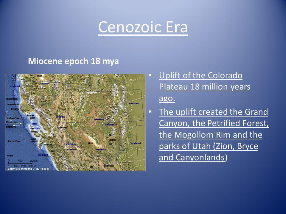 Cenozoic Era Miocene epoch 18 mya Uplift of the Colorado Plateau 18 million years ago.