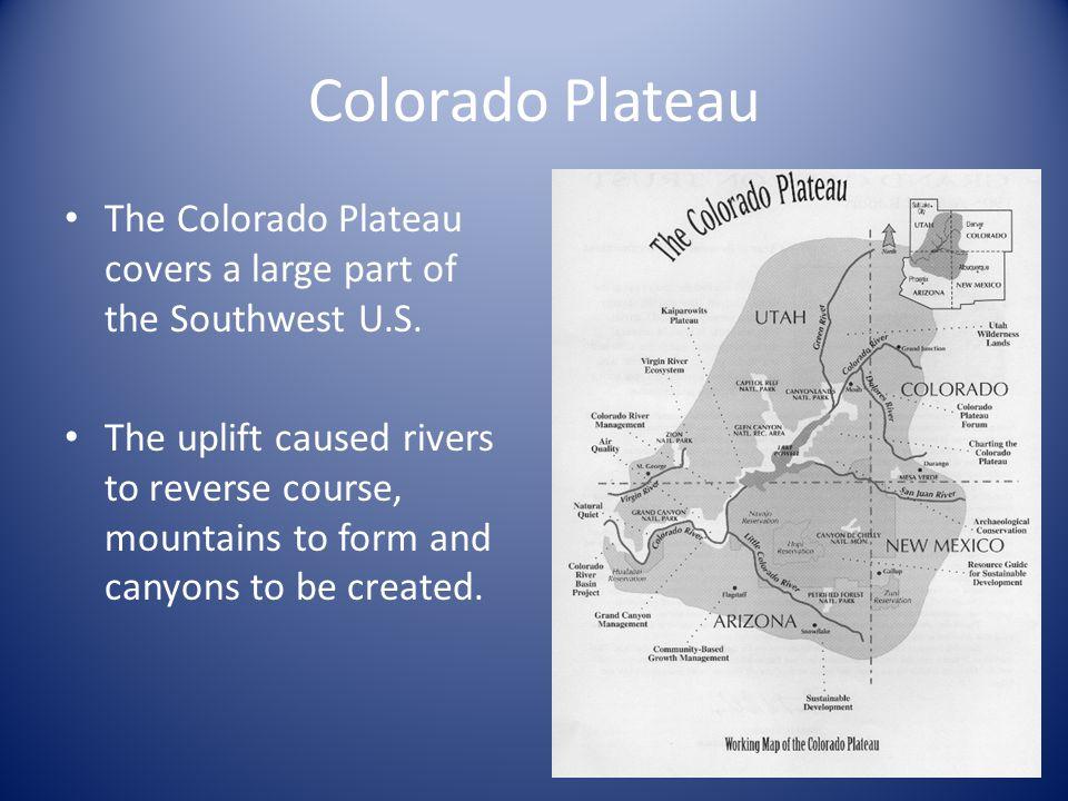 Colorado Plateau The Colorado Plateau covers a large part of the Southwest U.S.