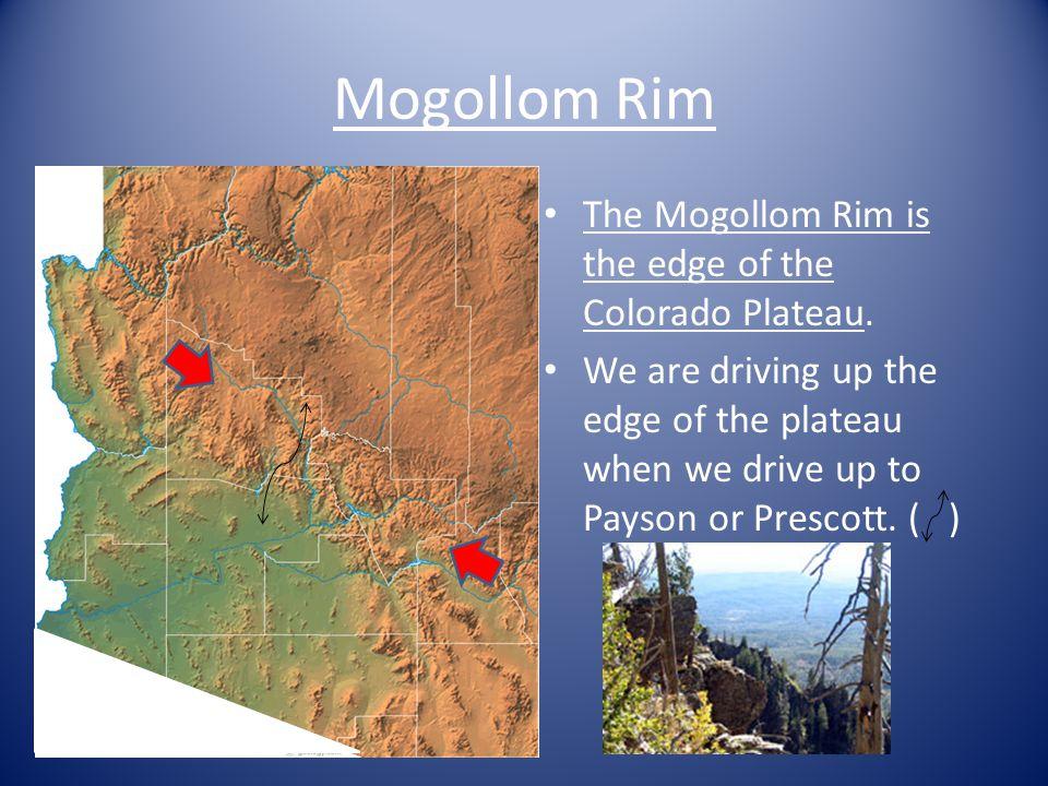 Mogollom Rim The Mogollom Rim is the edge of the Colorado Plateau.