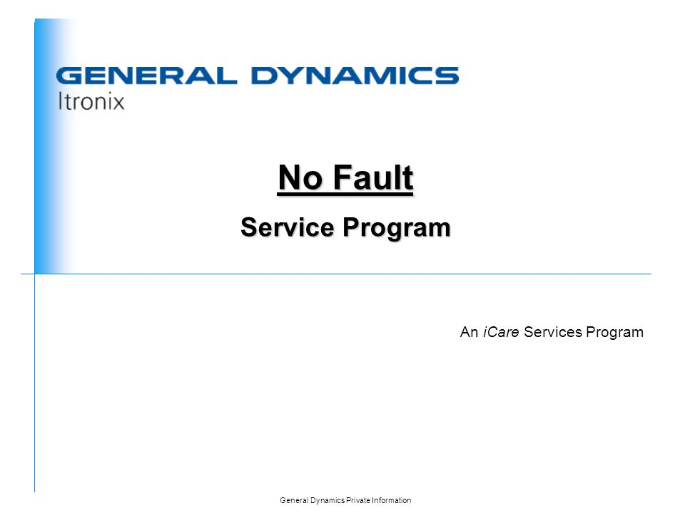 General Dynamics Private Information An iCare Services Program No Fault Service Program