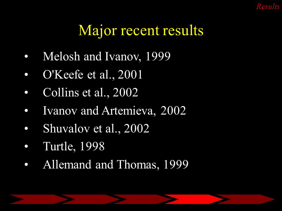 Major recent results Results Melosh and Ivanov, 1999 O Keefe et al., 2001 Collins et al., 2002 Ivanov and Artemieva, 2002 Shuvalov et al., 2002 Turtle, 1998 Allemand and Thomas, 1999