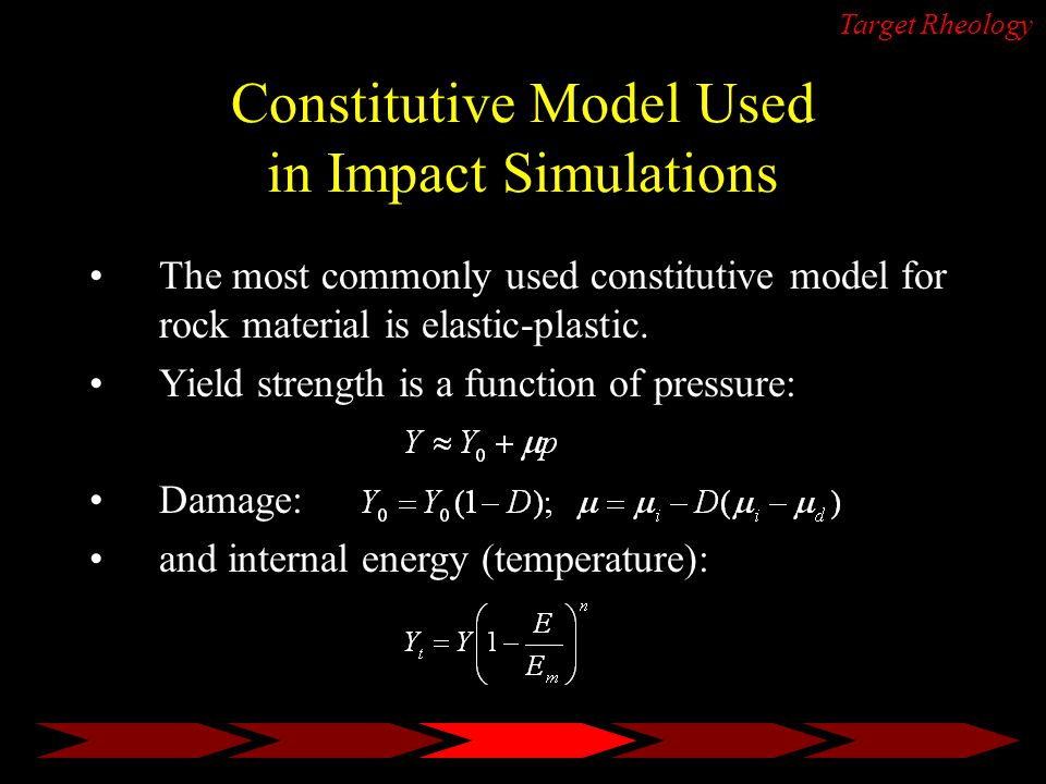 Constitutive Model Used in Impact Simulations Target Rheology The most commonly used constitutive model for rock material is elastic-plastic.