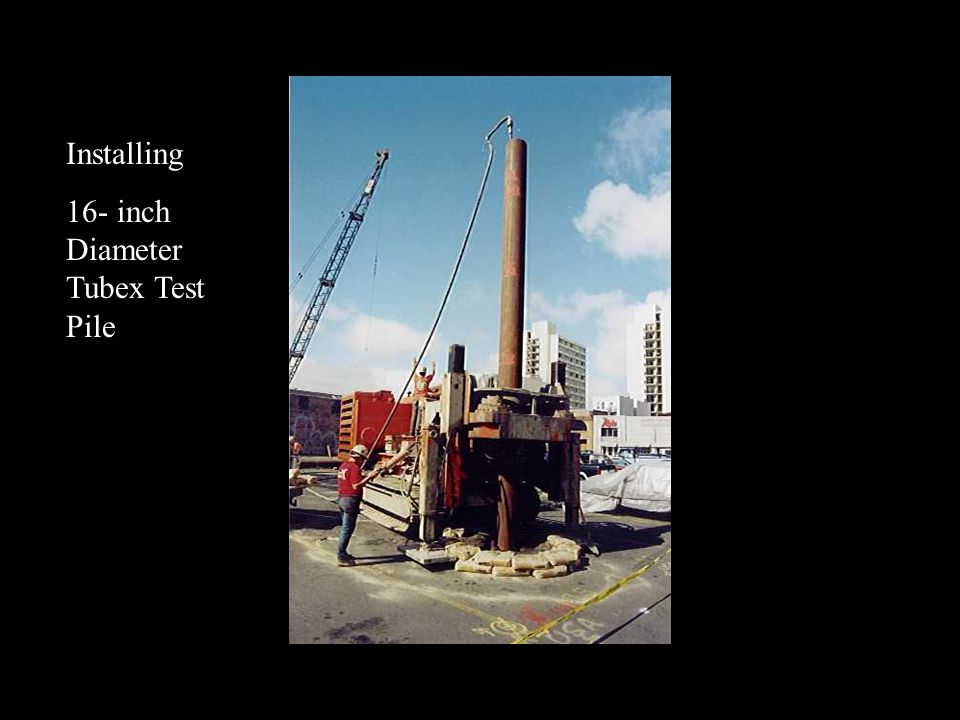 Installing 16- inch Diameter Tubex Test Pile