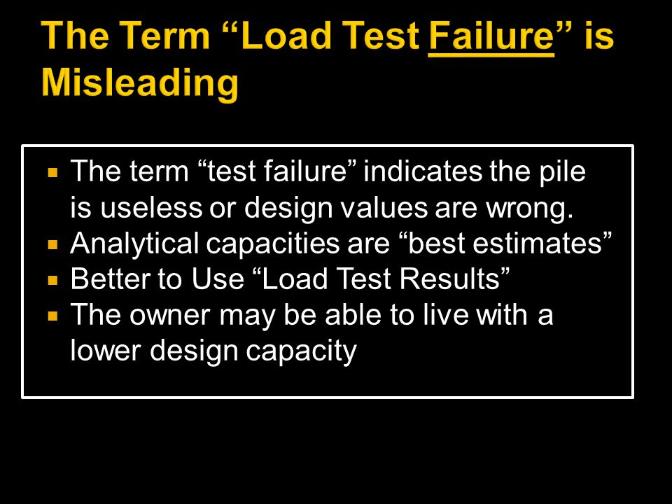  The term test failure indicates the pile is useless or design values are wrong.