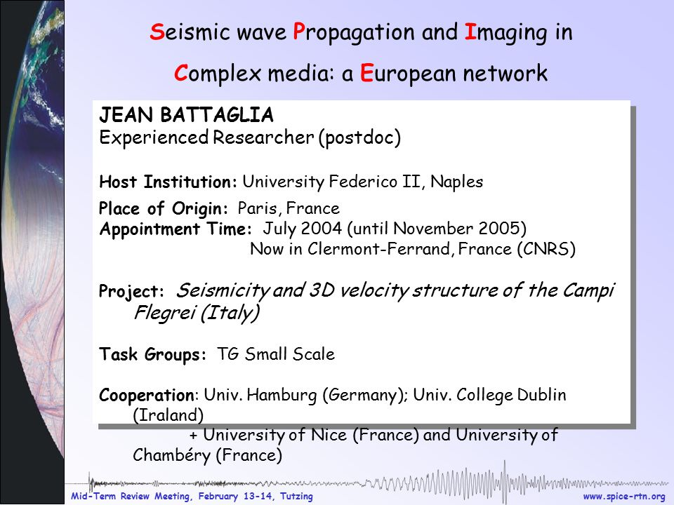 www.spice-rtn.org Mid-Term Review Meeting, February 13-14, Tutzing Seismic wave Propagation and Imaging in Complex media: a European network JEAN BATT