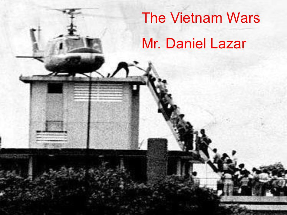 The Vietnam Wars Mr. Daniel Lazar