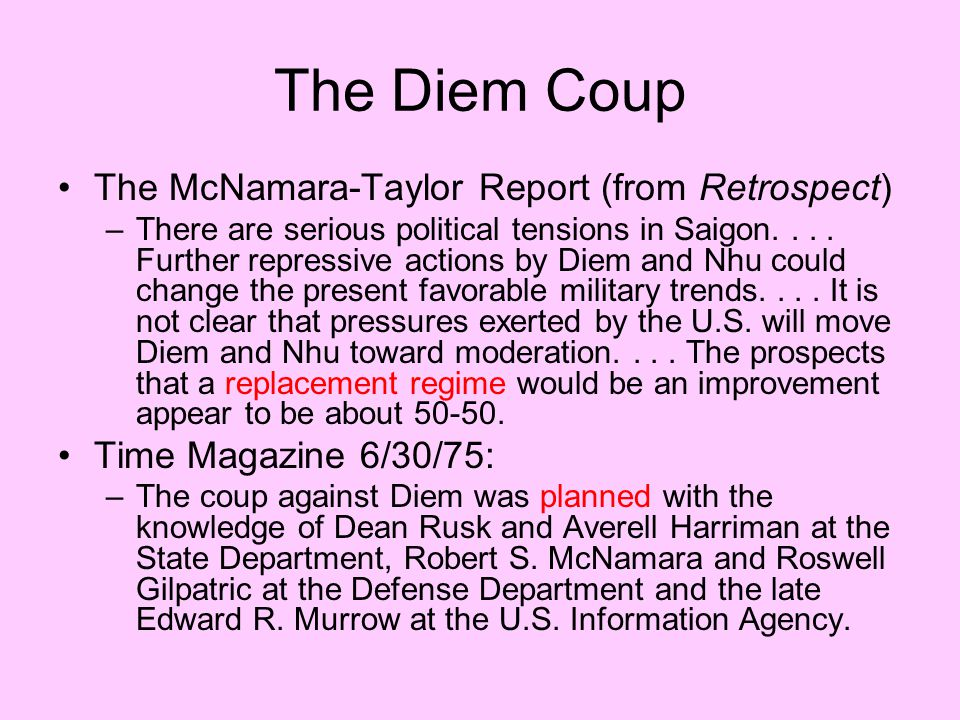 The Diem Coup The McNamara-Taylor Report (from Retrospect) –There are serious political tensions in Saigon....