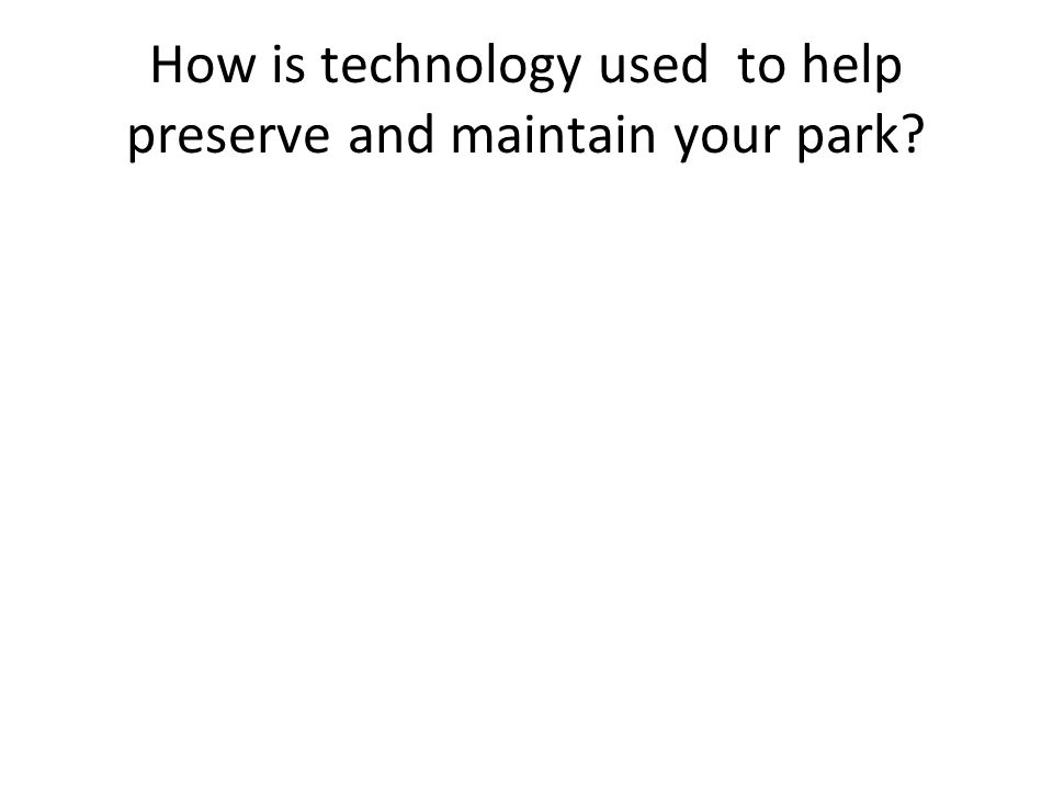 How is technology used to help preserve and maintain your park?