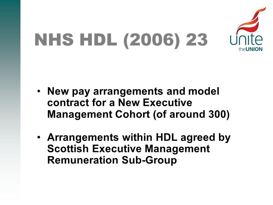 NHS HDL (2006) 23 New pay arrangements and model contract for a New Executive Management Cohort (of around 300) Arrangements within HDL agreed by Scottish Executive Management Remuneration Sub-Group