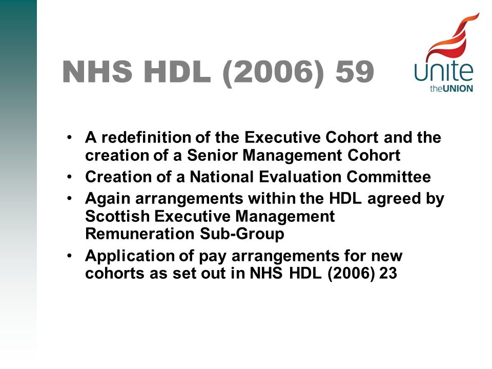 NHS HDL (2006) 59 A redefinition of the Executive Cohort and the creation of a Senior Management Cohort Creation of a National Evaluation Committee Again arrangements within the HDL agreed by Scottish Executive Management Remuneration Sub-Group Application of pay arrangements for new cohorts as set out in NHS HDL (2006) 23