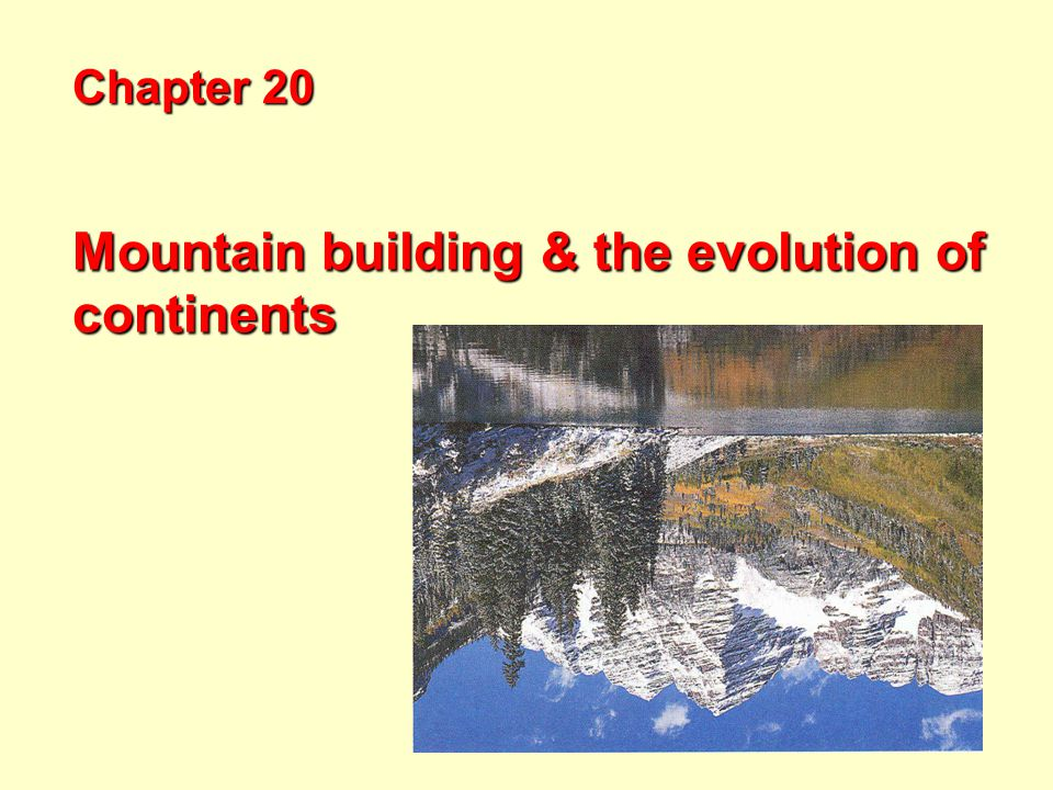 Mountain building & the evolution of continents Chapter 20