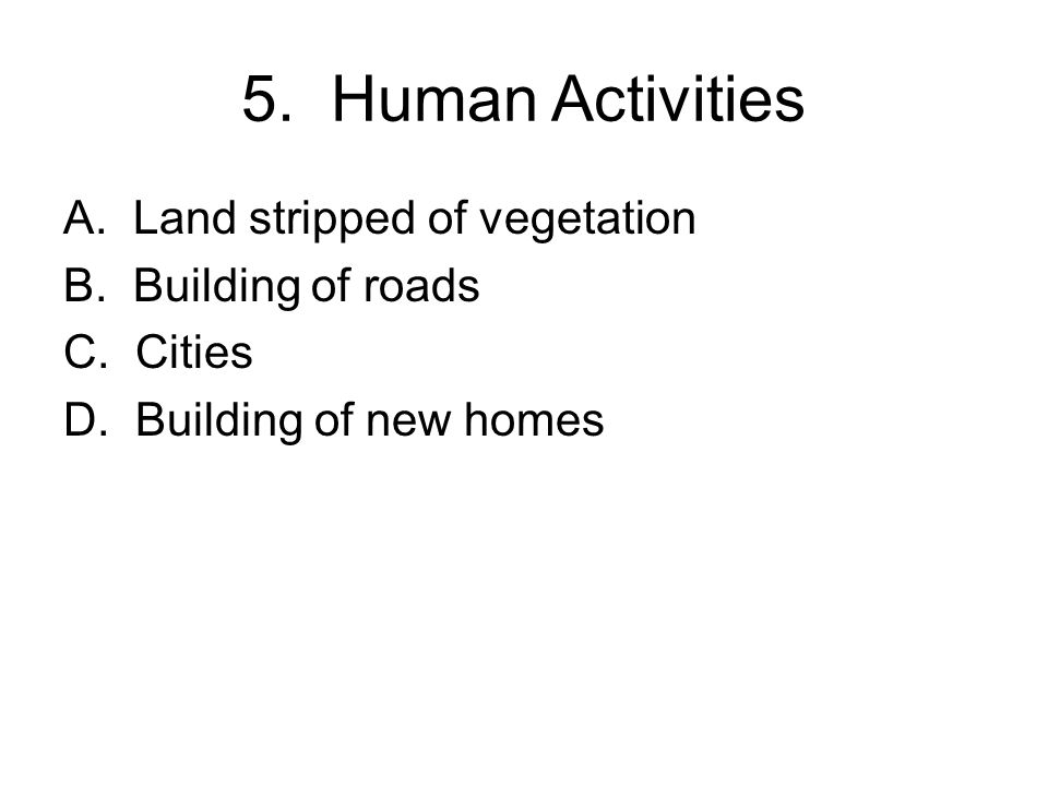 5. Human Activities A. Land stripped of vegetation B.