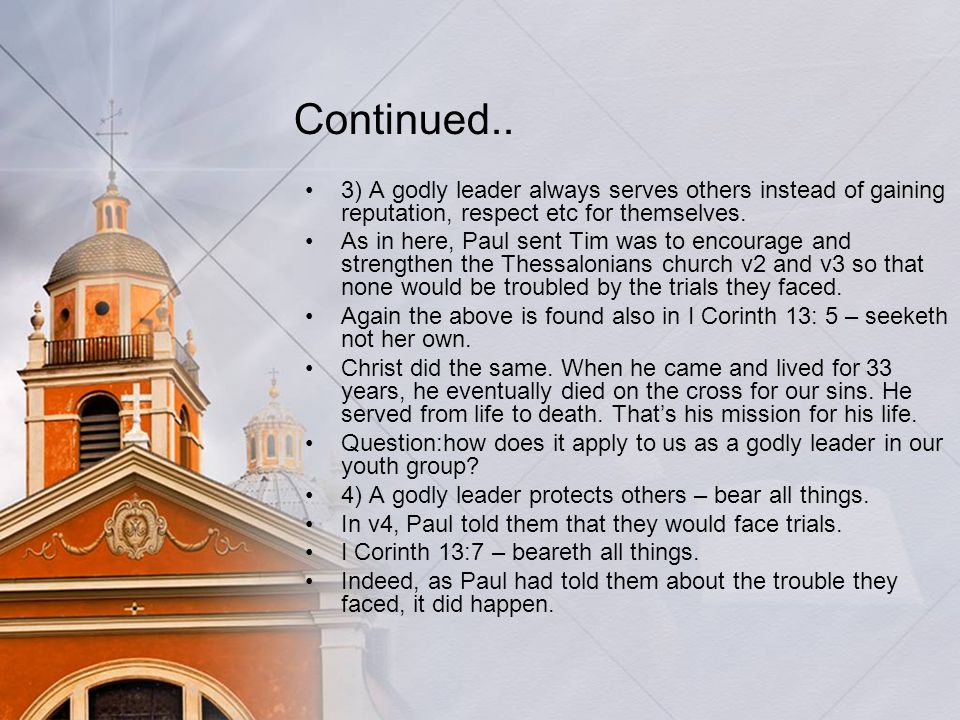 Continued.. 3) A godly leader always serves others instead of gaining reputation, respect etc for themselves. As in here, Paul sent Tim was to encoura