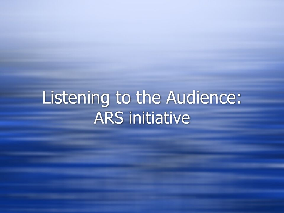 Listening to the Audience: ARS initiative