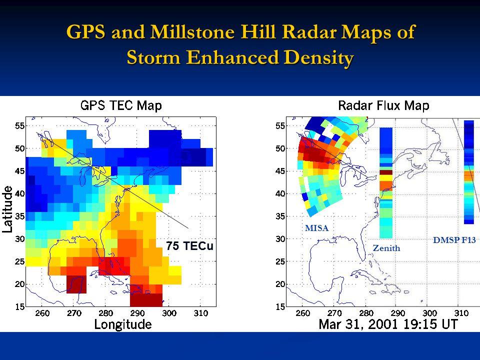 GPS and Millstone Hill Radar Maps of Storm Enhanced Density 10 15 el m -2 s -1 75 TECu DMSP F13 Zenith MISA