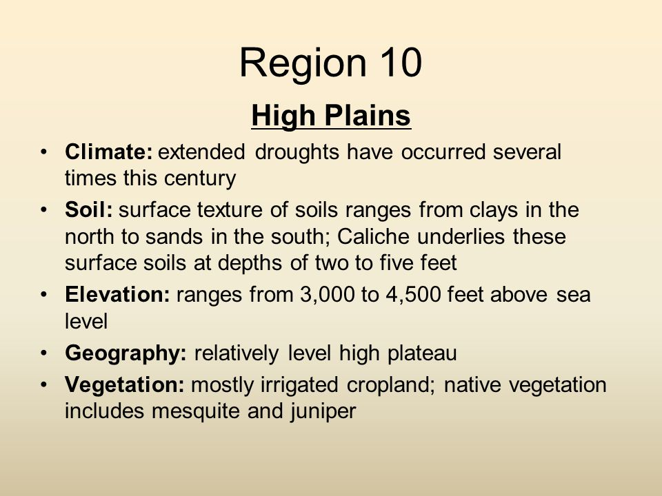 Region 10 High Plains Climate: extended droughts have occurred several times this century Soil: surface texture of soils ranges from clays in the nort