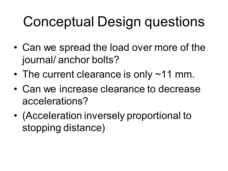 Conceptual Design questions Can we spread the load over more of the journal/ anchor bolts.