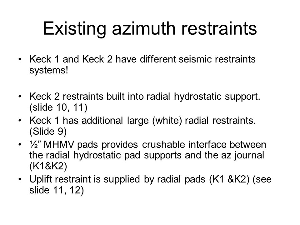 Existing azimuth restraints Keck 1 and Keck 2 have different seismic restraints systems.