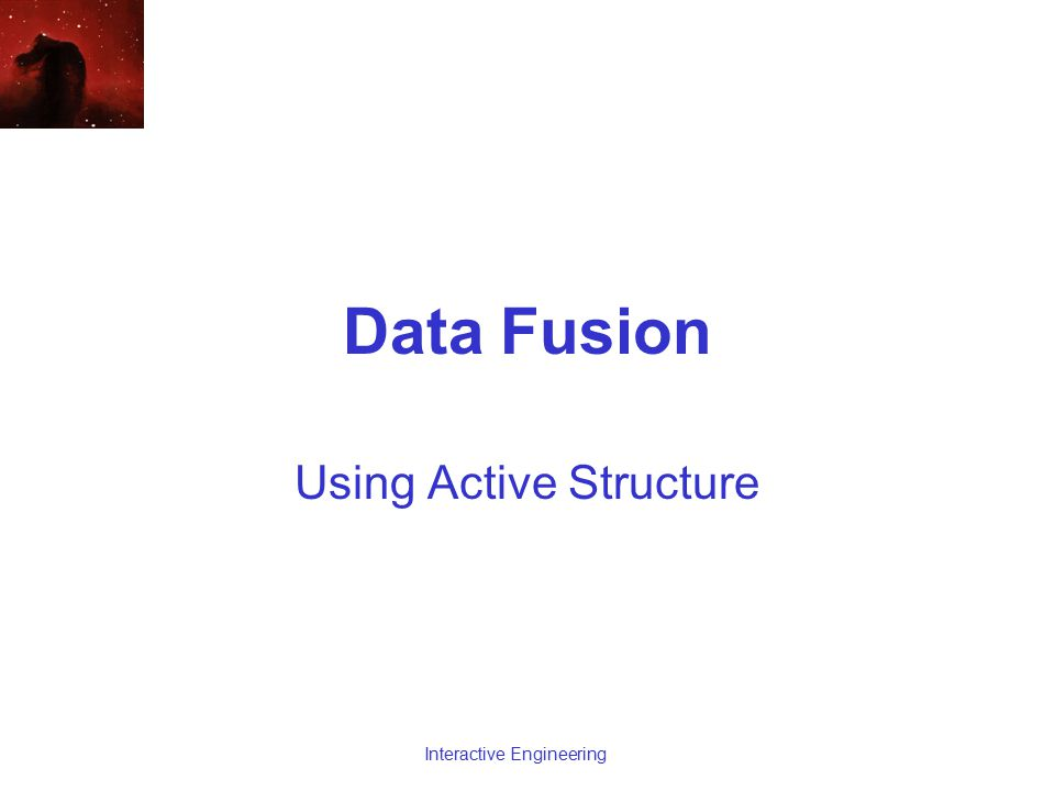 Data Fusion Using Active Structure Interactive Engineering
