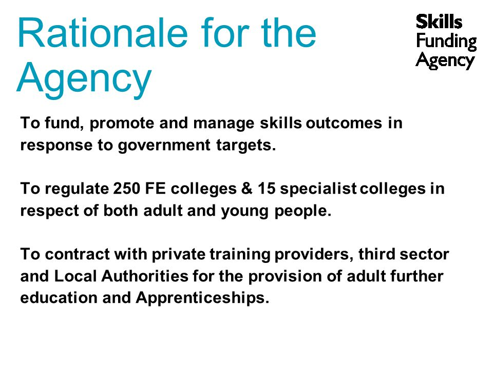 To fund, promote and manage skills outcomes in response to government targets.