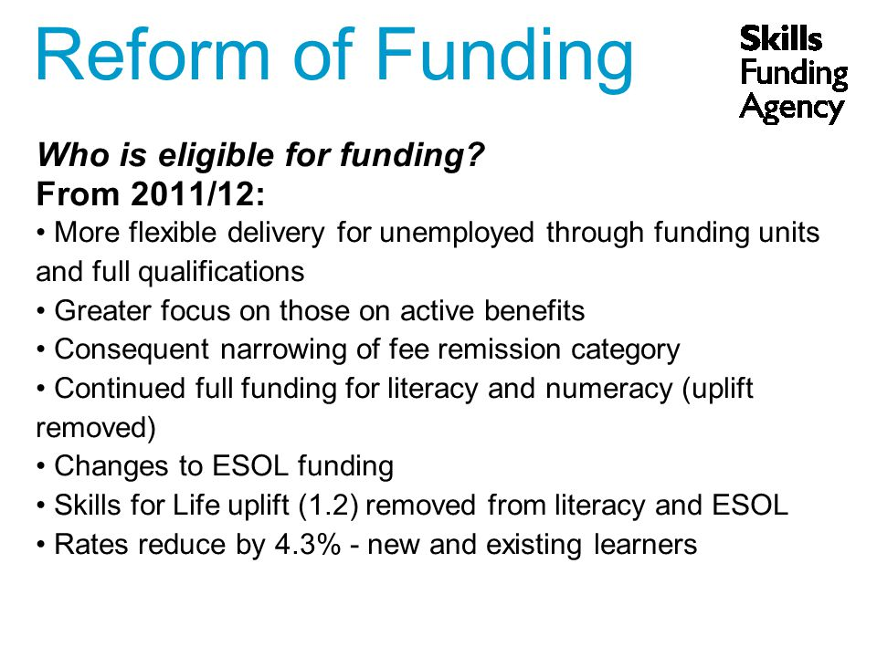 Reform of Funding Who is eligible for funding.