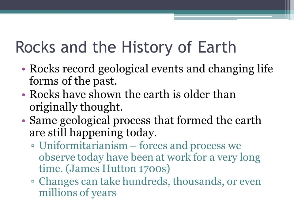 Rocks and the History of Earth Rocks record geological events and changing life forms of the past.