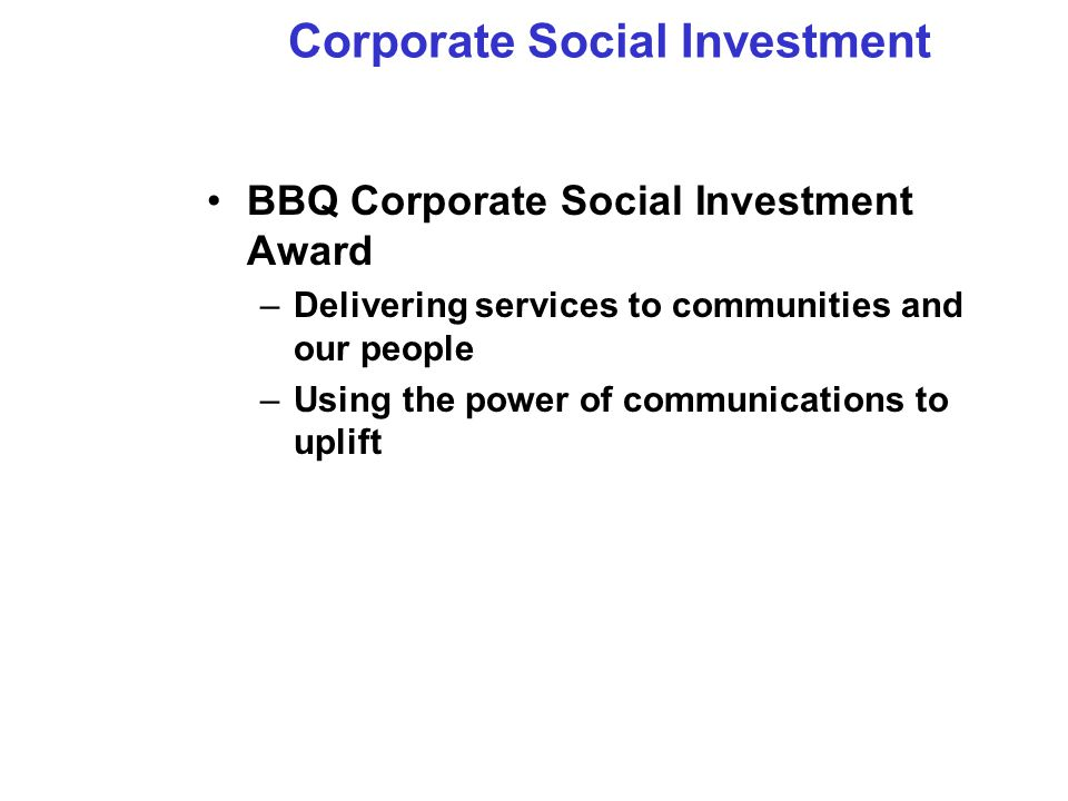 BBQ Corporate Social Investment Award –Delivering services to communities and our people –Using the power of communications to uplift