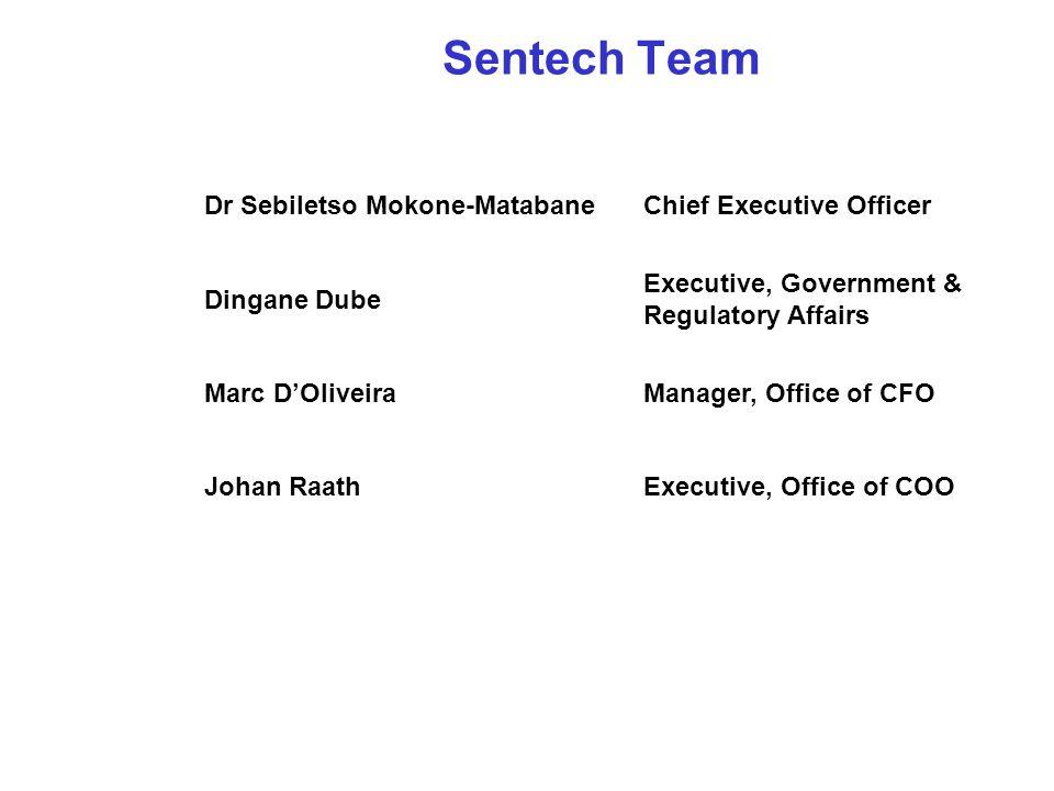 Sentech Team Dr Sebiletso Mokone-MatabaneChief Executive Officer Dingane Dube Executive, Government & Regulatory Affairs Marc D'OliveiraManager, Office of CFO Johan RaathExecutive, Office of COO