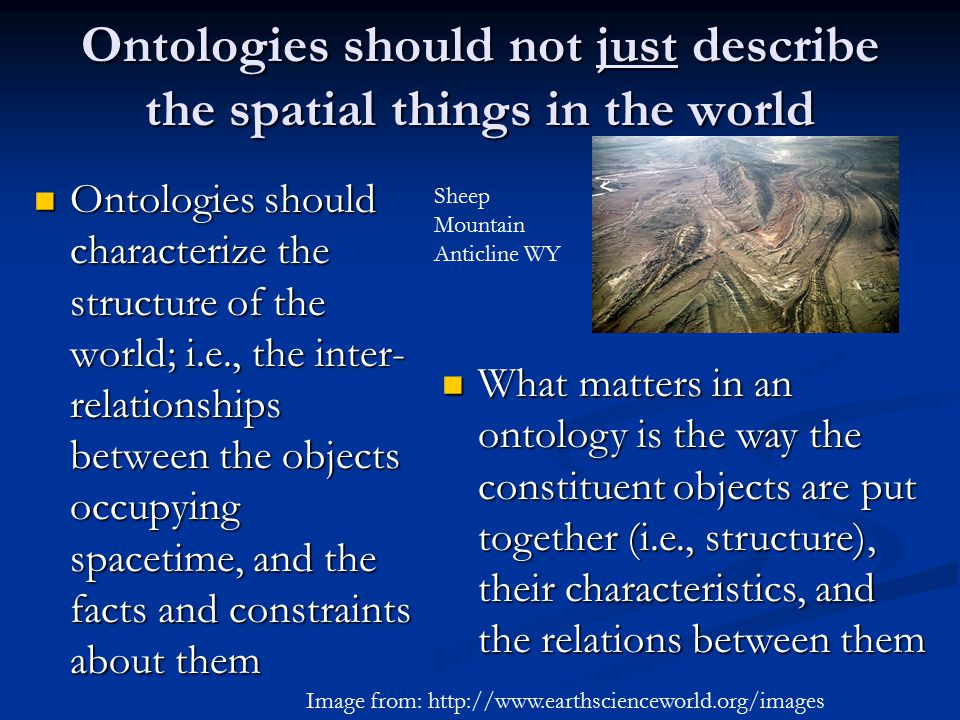 Ontologies should not just describe the spatial things in the world Ontologies should characterize the structure of the world; i.e., the inter- relati