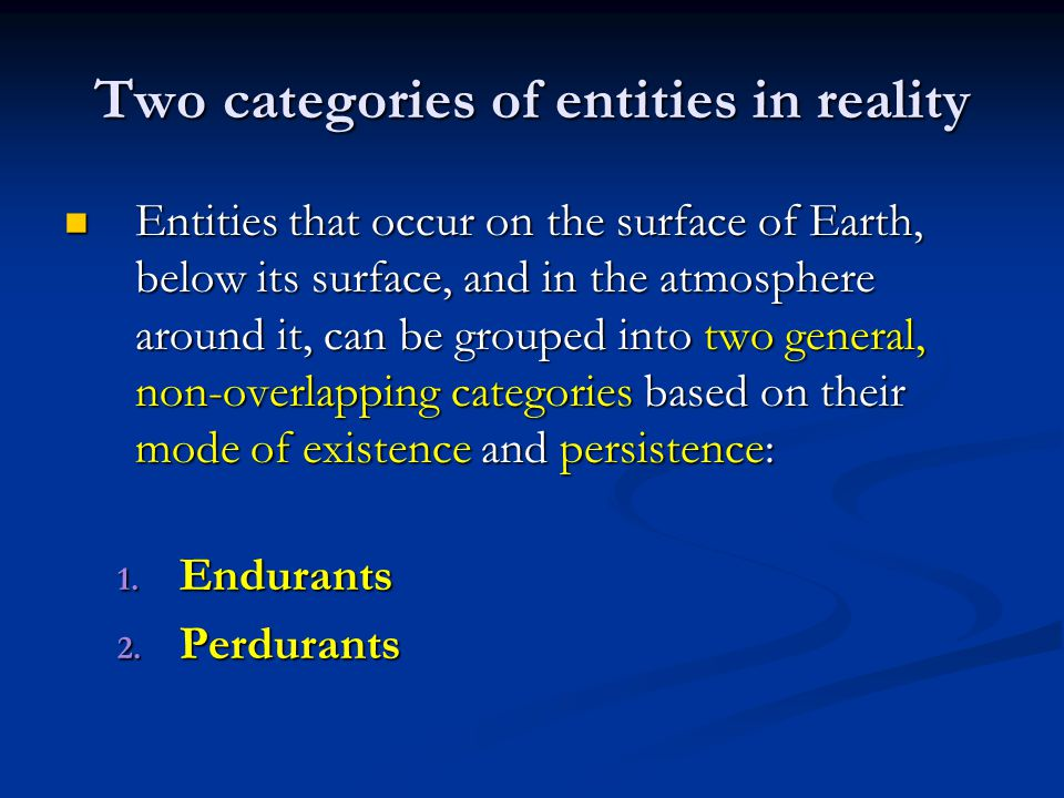 Two categories of entities in reality Entities that occur on the surface of Earth, below its surface, and in the atmosphere around it, can be grouped