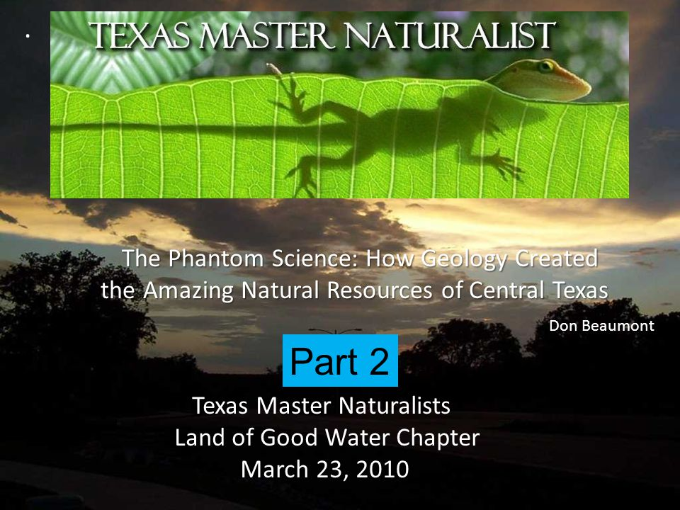 The Phantom Science: How Geology Created The Phantom Science: How Geology Created the Amazing Natural Resources of Central Texas the Amazing Natural R