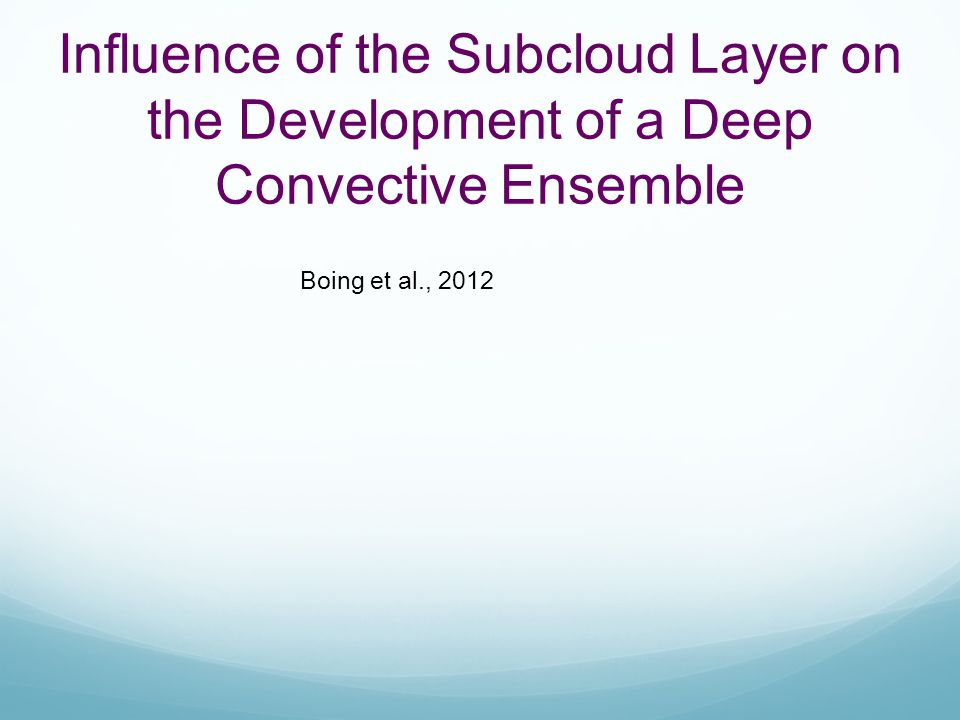 Influence of the Subcloud Layer on the Development of a Deep Convective Ensemble Boing et al., 2012