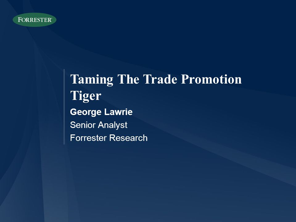 Taming The Trade Promotion Tiger George Lawrie Senior Analyst Forrester Research