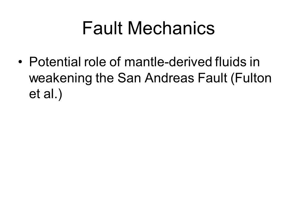 Fault Mechanics Potential role of mantle-derived fluids in weakening the San Andreas Fault (Fulton et al.)