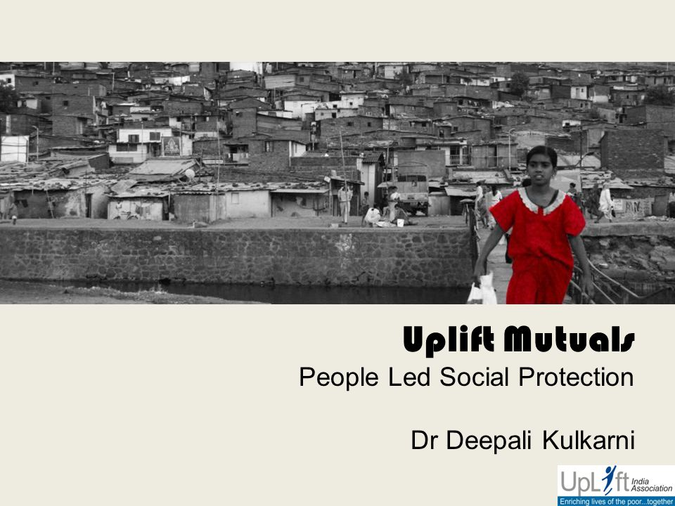 Uplift Mutuals People Led Social Protection Dr Deepali Kulkarni