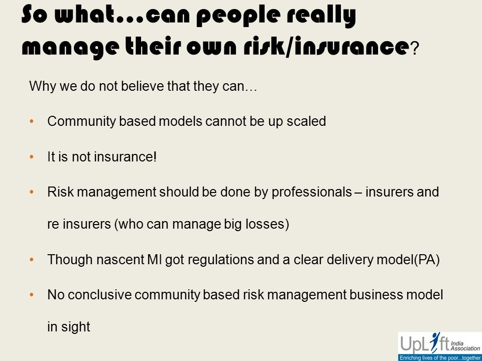 Why we do not believe that they can… Community based models cannot be up scaled It is not insurance.
